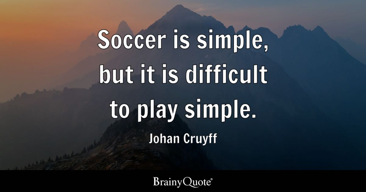 Johan Cruyff - Soccer is simple, but it is difficult to...