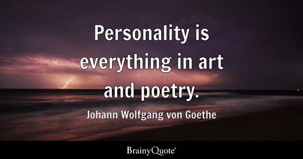 Personality is everything in art and poetry. - Johann Wolfgang von Goethe