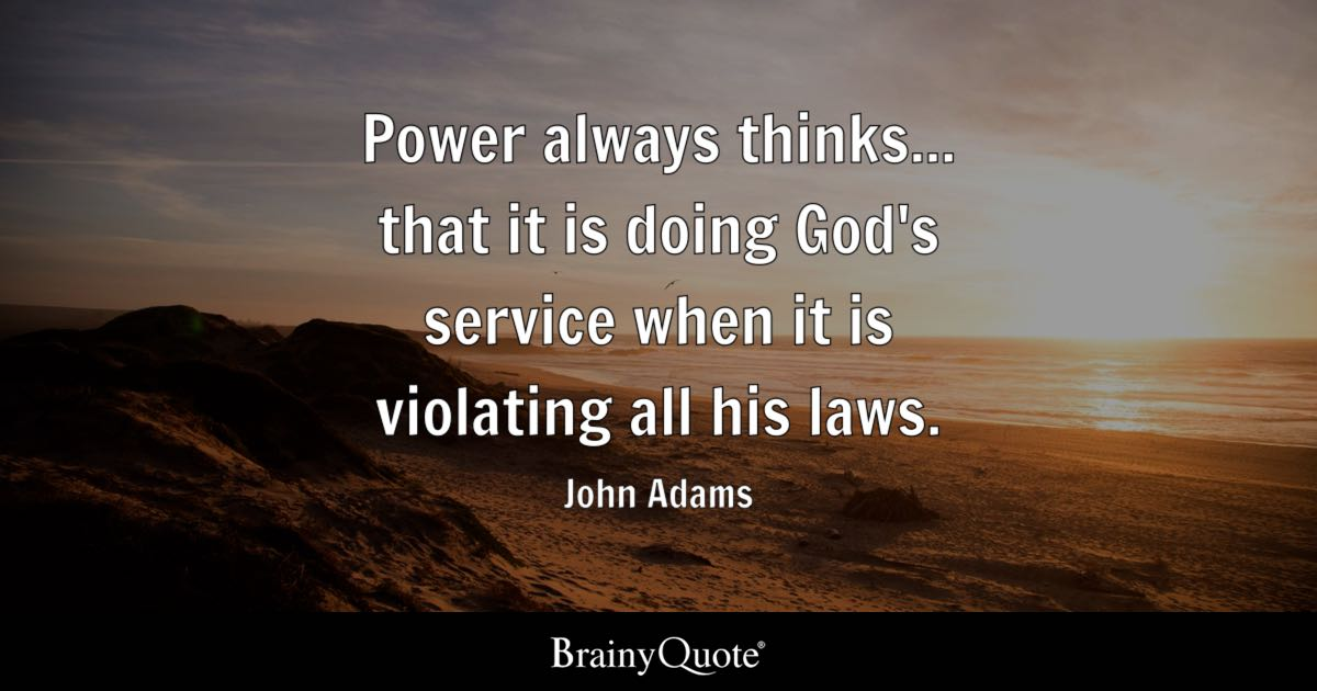 John Adams Quotes | Power Always Thinks That It Is Doing God S Service When It Is