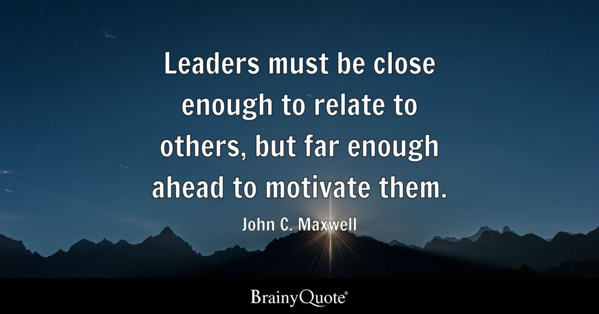 John C Maxwell Leaders Must Be Close Enough To Relate To