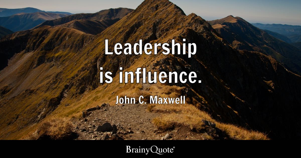 Leadership is influence. - John C. Maxwell