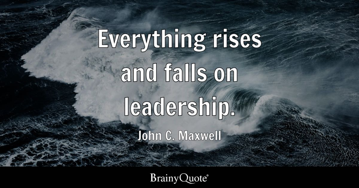 Everything Rises And Falls On Leadership John C Maxwell Best John Maxwell Quotes