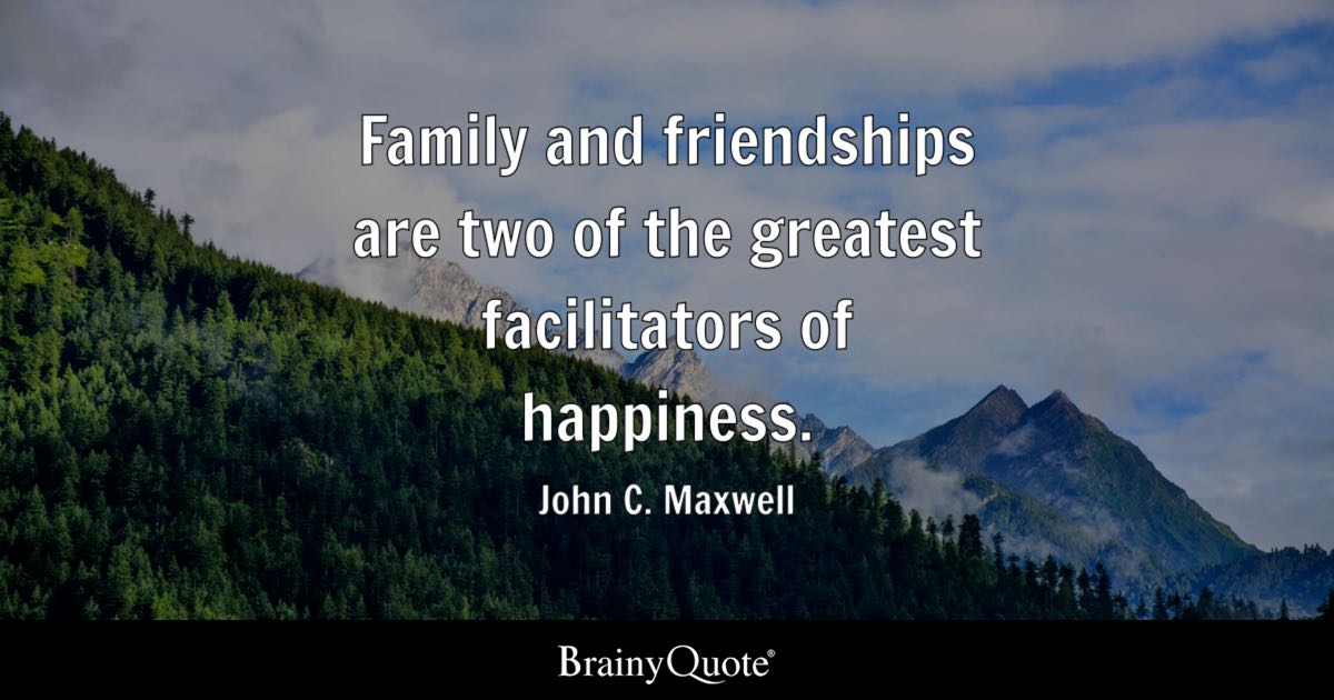 John C Maxwell Family And Friendships Are Two Of The Custom John Maxwell Quotes