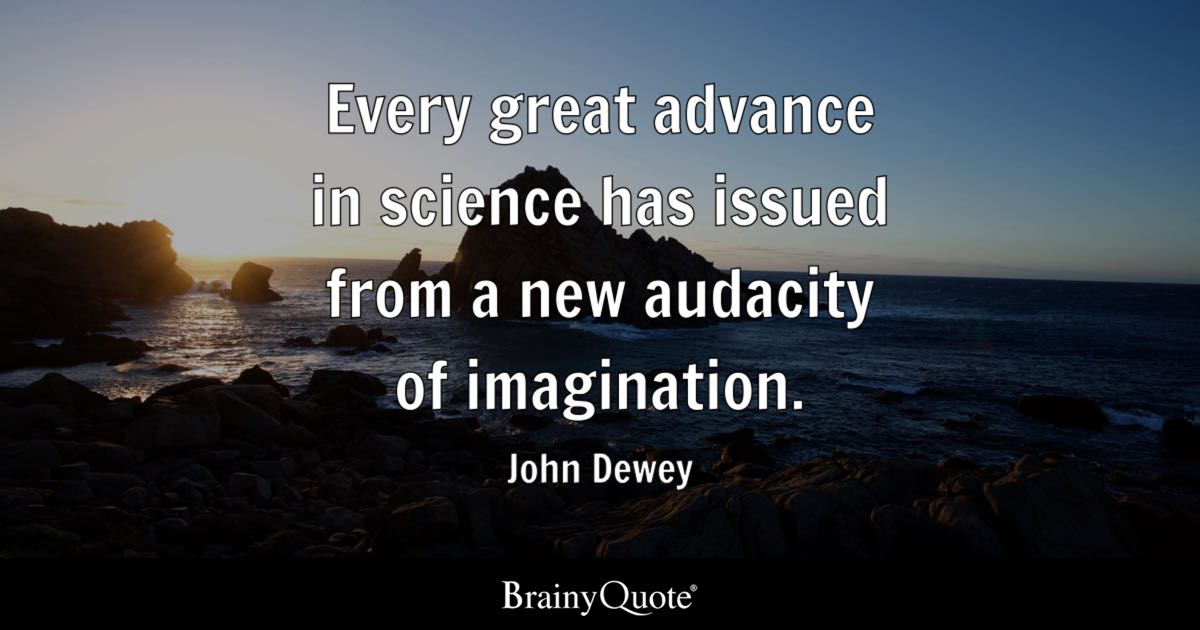 John Dewey Quotes John Dewey   Every great advance in science has issued from a John Dewey Quotes