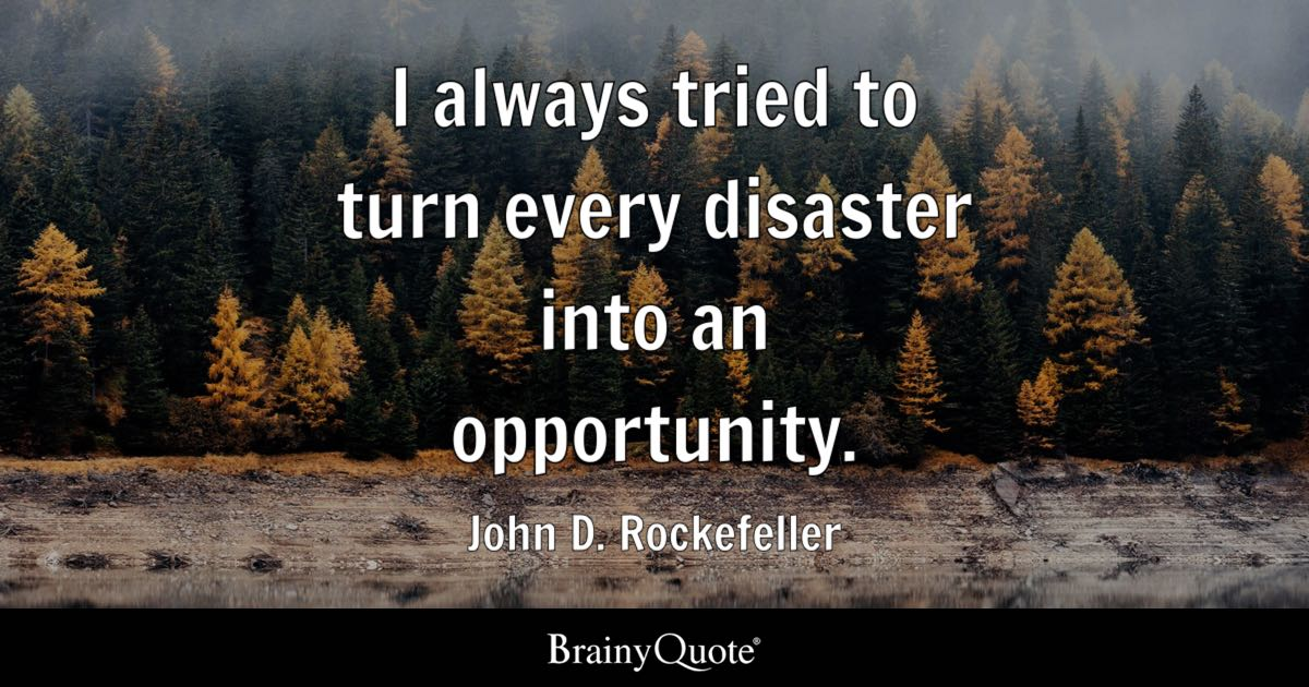 John D Rockefeller I Always Tried To Turn Every Disaster