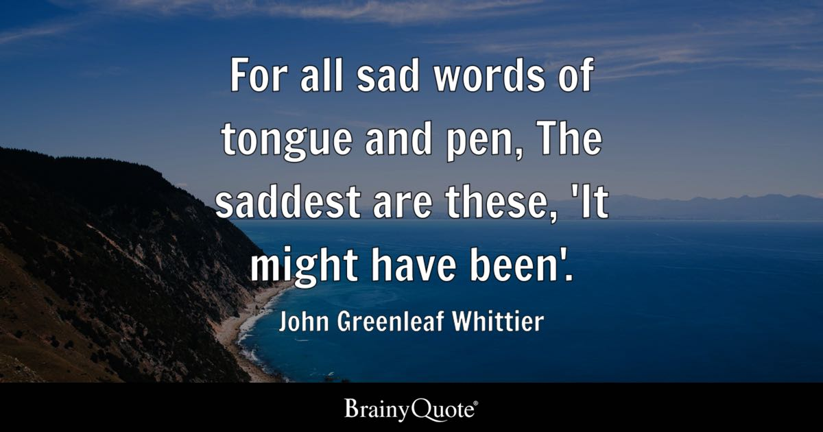 john greenleaf whittier for all sad words of tongue and