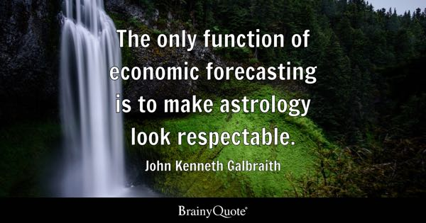 economic quotes brainyquote the only function of economic forecasting is to make astrology look respectable john kenneth