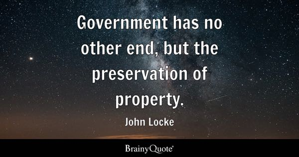 Government has no other end, but the preservation of property. - John Locke