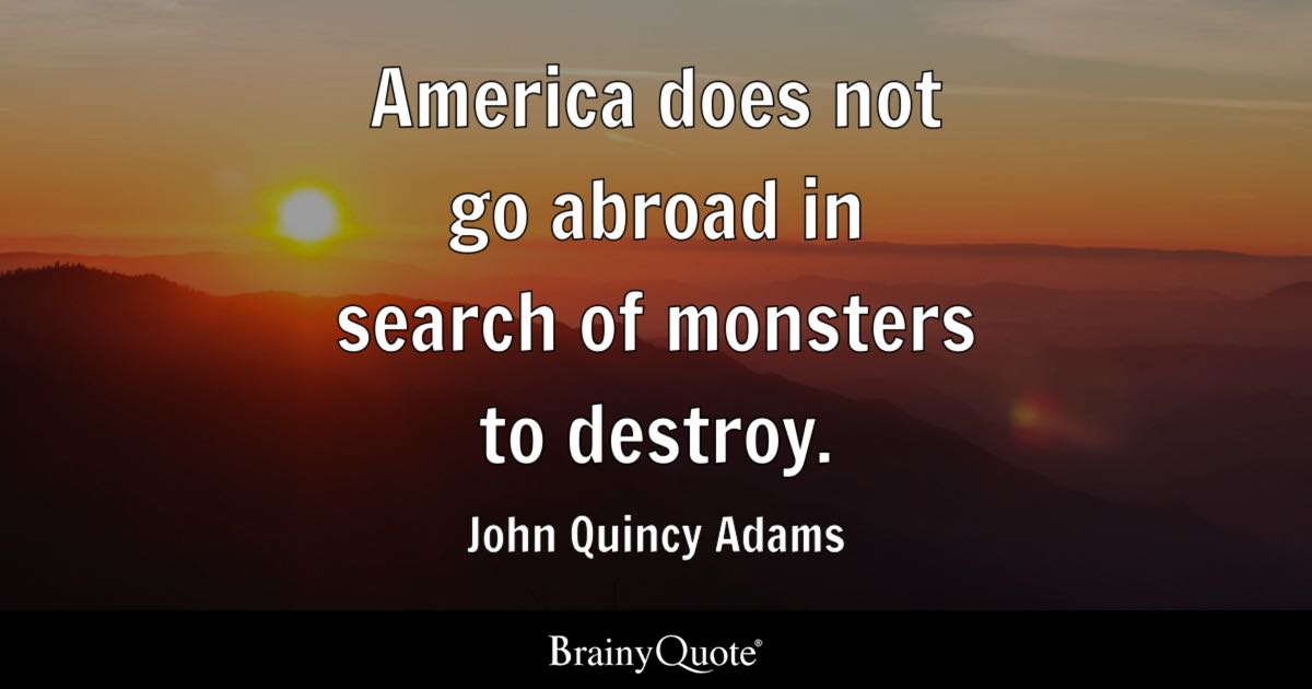 John Quincy Adams Quotes John Quincy Adams   America does not go abroad in search of John Quincy Adams Quotes