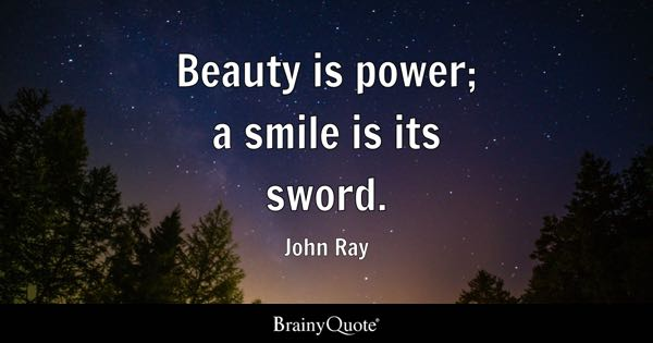 Beauty Is Power; A Smile Is Its Sword.   John Ray