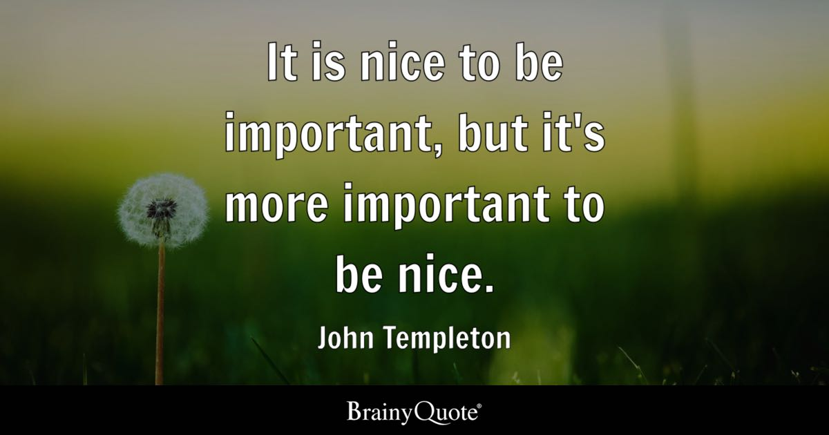 John Templeton It Is Nice To Be Important But Its More