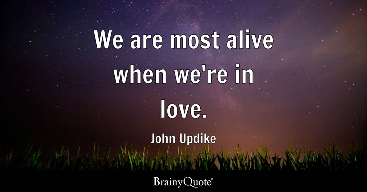 Quote We Are Most Alive When Weu0027re In Love.   John Updike