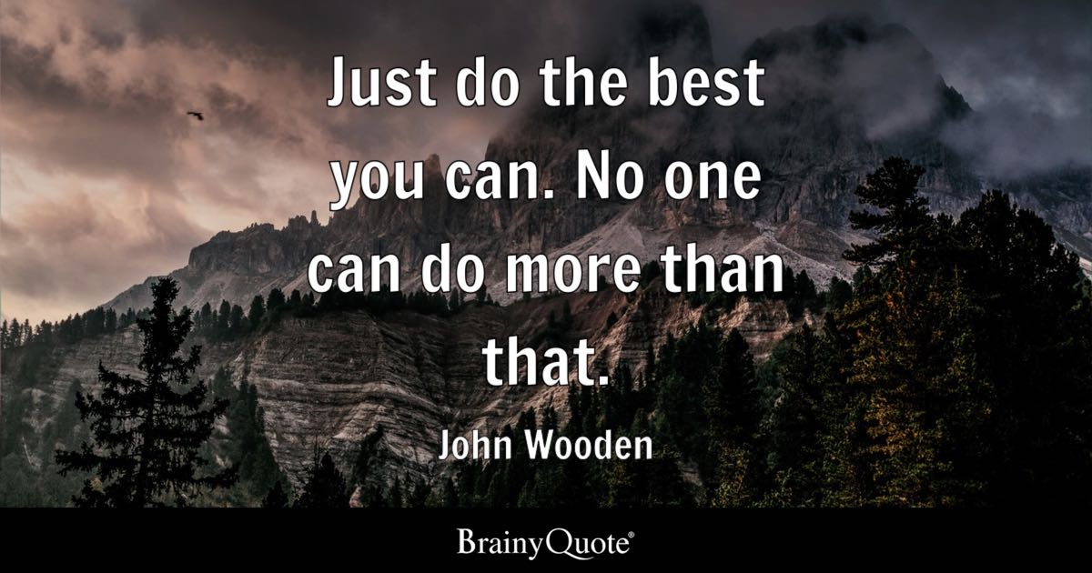 John Wooden Just Do The Best You Can No One Can Do