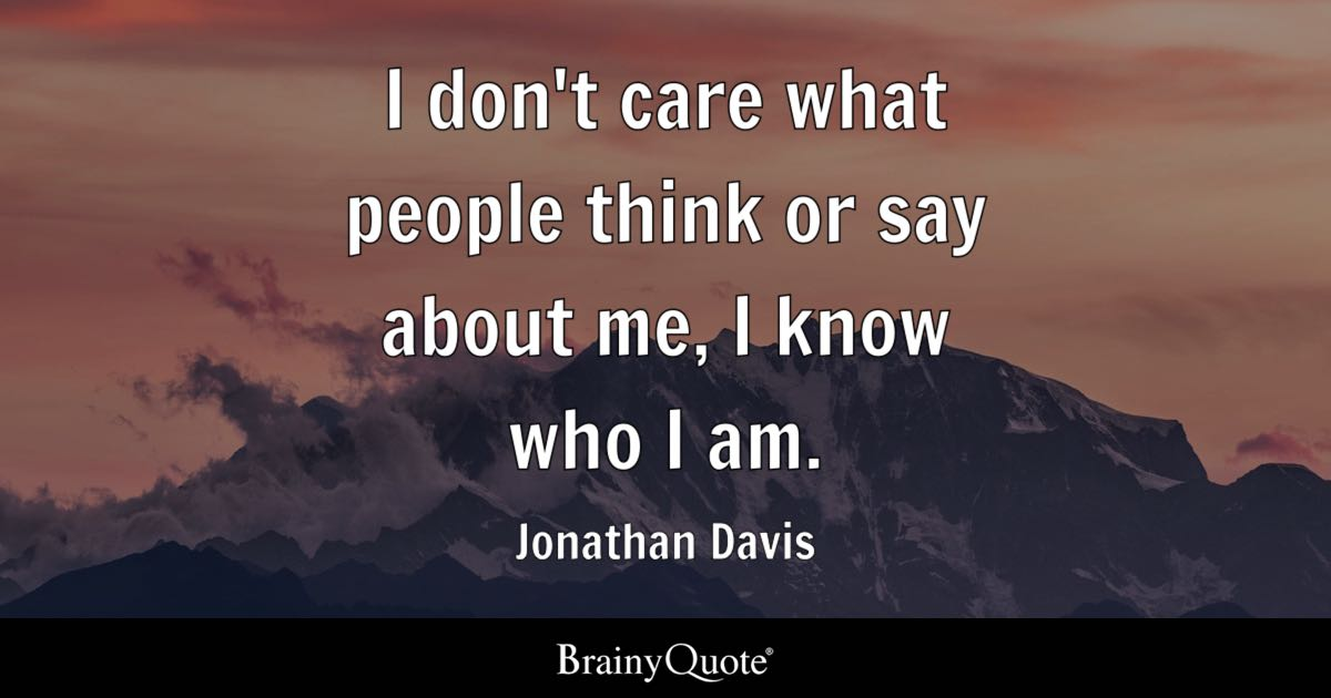 Jonathan Davis I Dont Care What People Think Or Say About