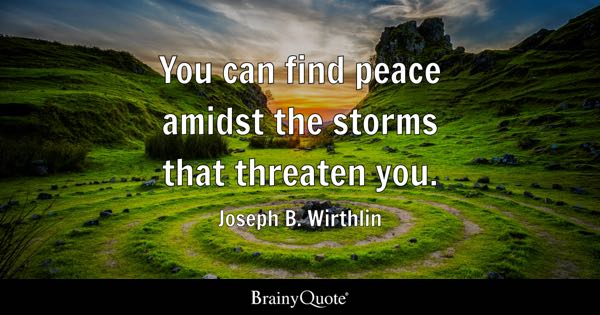 You can find peace amidst the storms that threaten you. - Joseph B. Wirthlin
