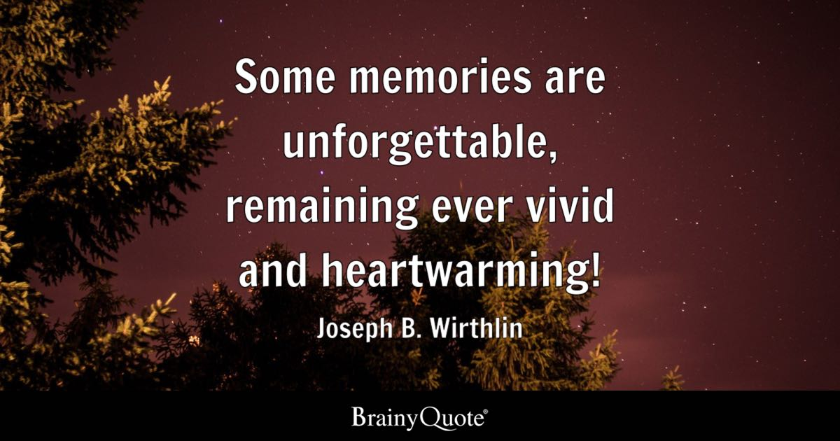 Quote Some Memories Are Unforgettable, Remaining Ever Vivid And  Heartwarming!   Joseph B. Wirthlin. Change Background