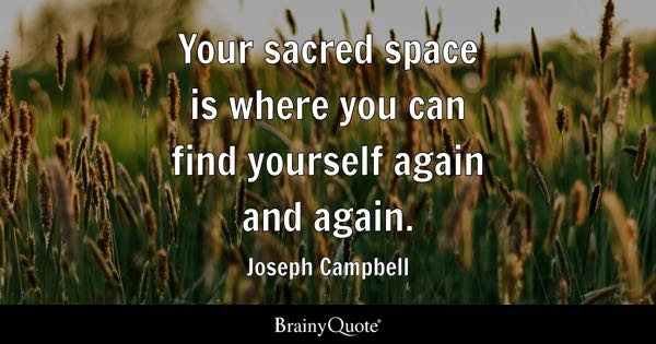 your sacred space is where you can find yourself again and again joseph campbell