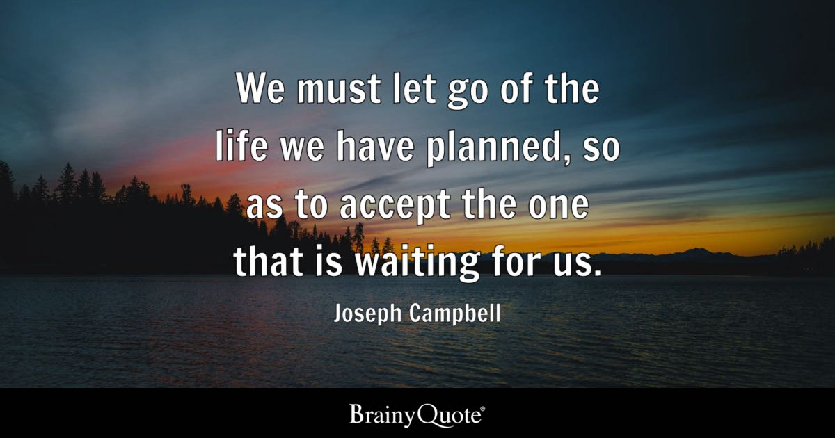 Superbe We Must Let Go Of The Life We Have Planned, So As To Accept The