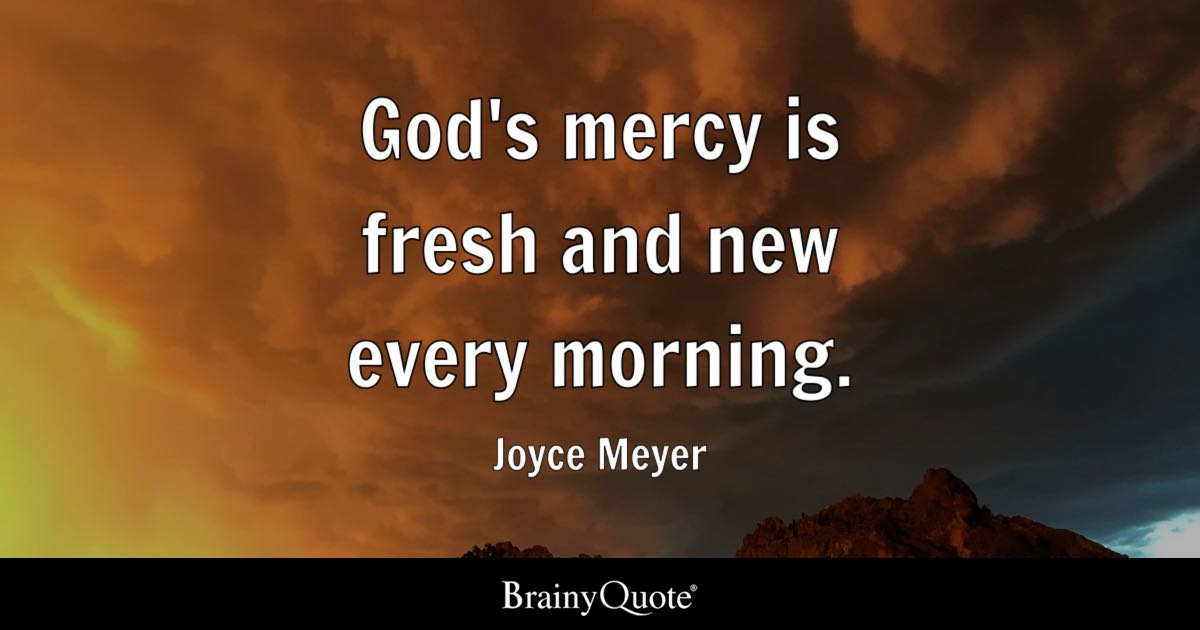 Quote Godu0027s Mercy Is Fresh And New Every Morning.   Joyce Meyer