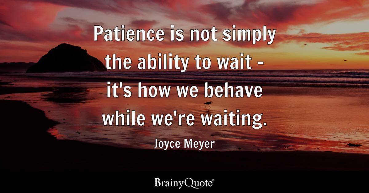 Joyce Meyer Patience Is Not Simply The Ability To Wait