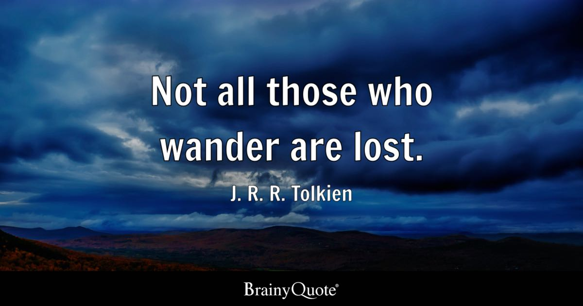 J R R Tolkien Not All Those Who Wander Are Lost