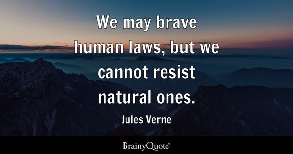 We may brave human laws, but we cannot resist natural ones. - Jules Verne