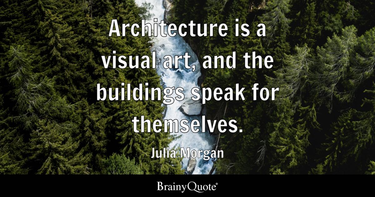 Julia Morgan Architecture Is A Visual Art And The