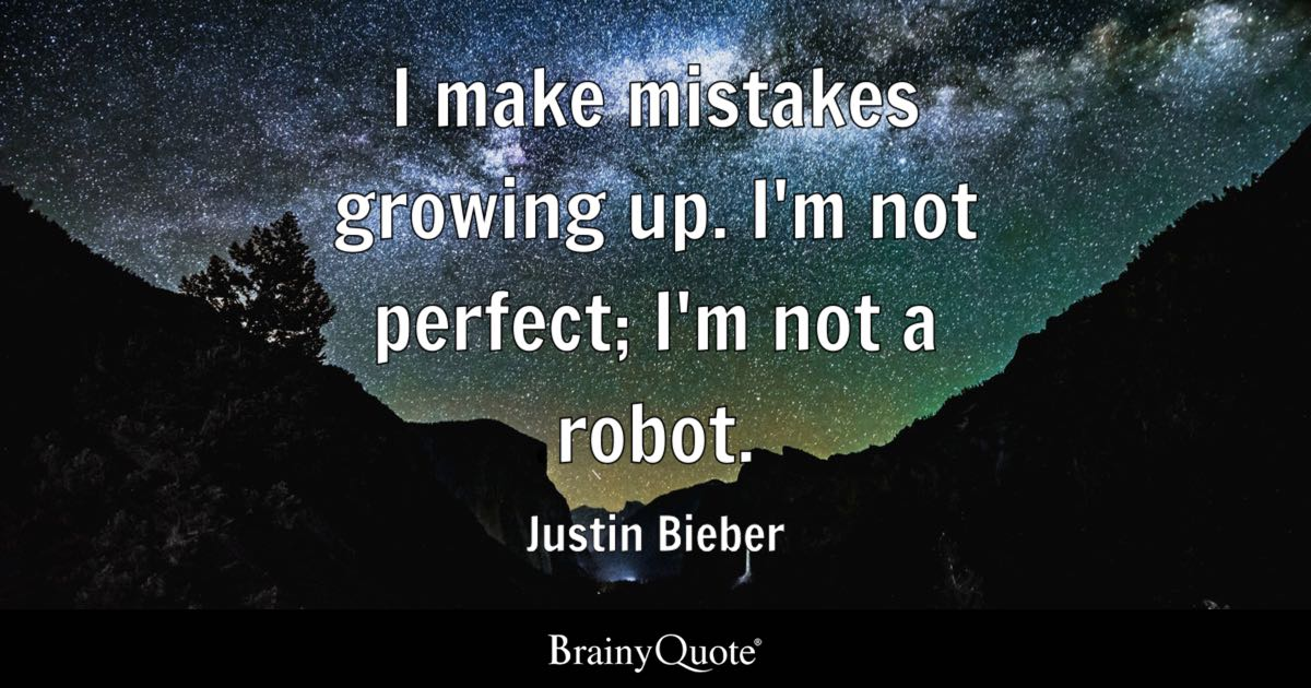I make mistakes growing up. I'm not perfect; I'm not a ...