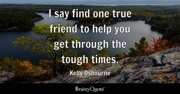Friendship Quotes For Friends Going Through Hard Times : Tough times quotes brainyquote