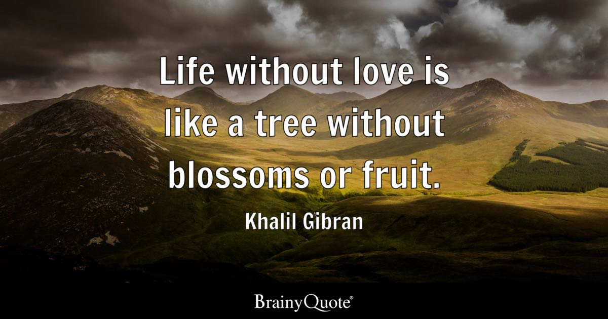 Khalil Gibran Life Without Love Is Like A Tree Without