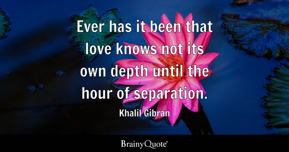 Khalil Gibran Ever Has It Been That Love Knows Not Its