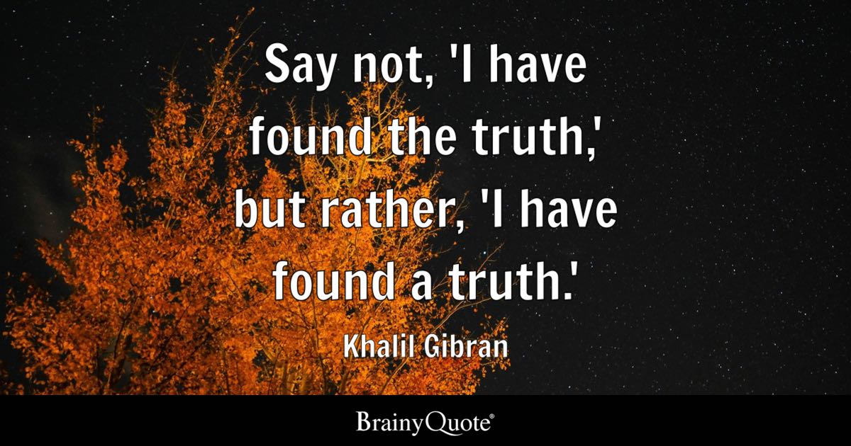 Khalil Gibran Say Not I Have Found The Truth But Rather