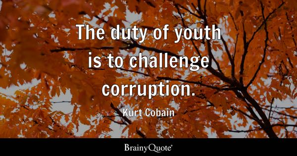 corruption quotes brainyquote the duty of youth is to challenge corruption kurt cobain