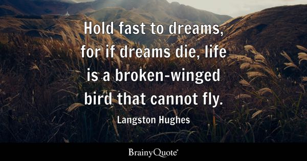 Hold Fast To Dreams, For If Dreams Die, Life Is A Broken Winged