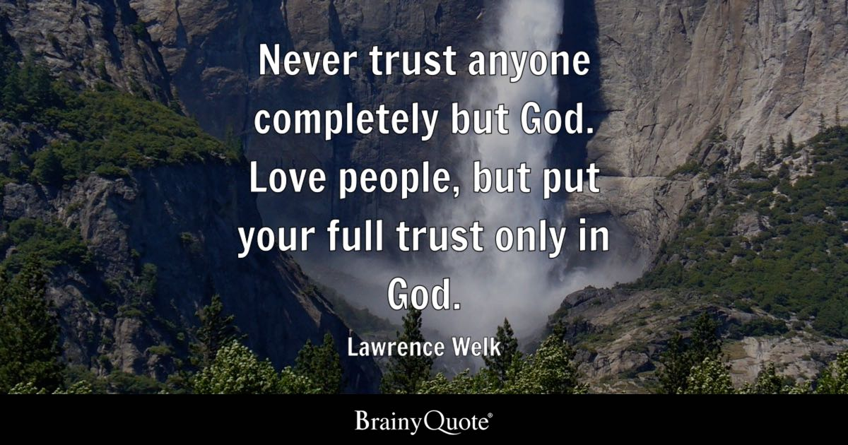 never trust anyone completely but god love people but