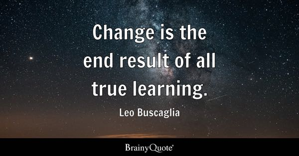Change is the end result of all true learning. - Leo Buscaglia
