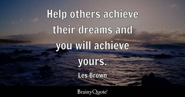 help others quotes brainyquote help others achieve their dreams and you will achieve yours les brown