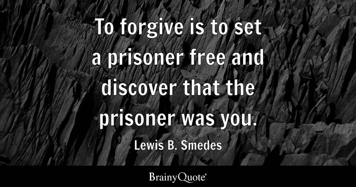 Lewis B Smedes To Forgive Is To Set A Prisoner Free And