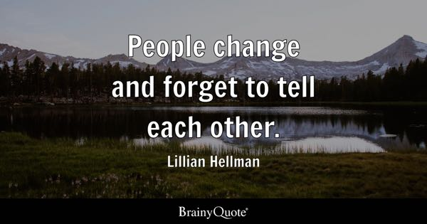 People change and forget to tell each other. - Lillian Hellman