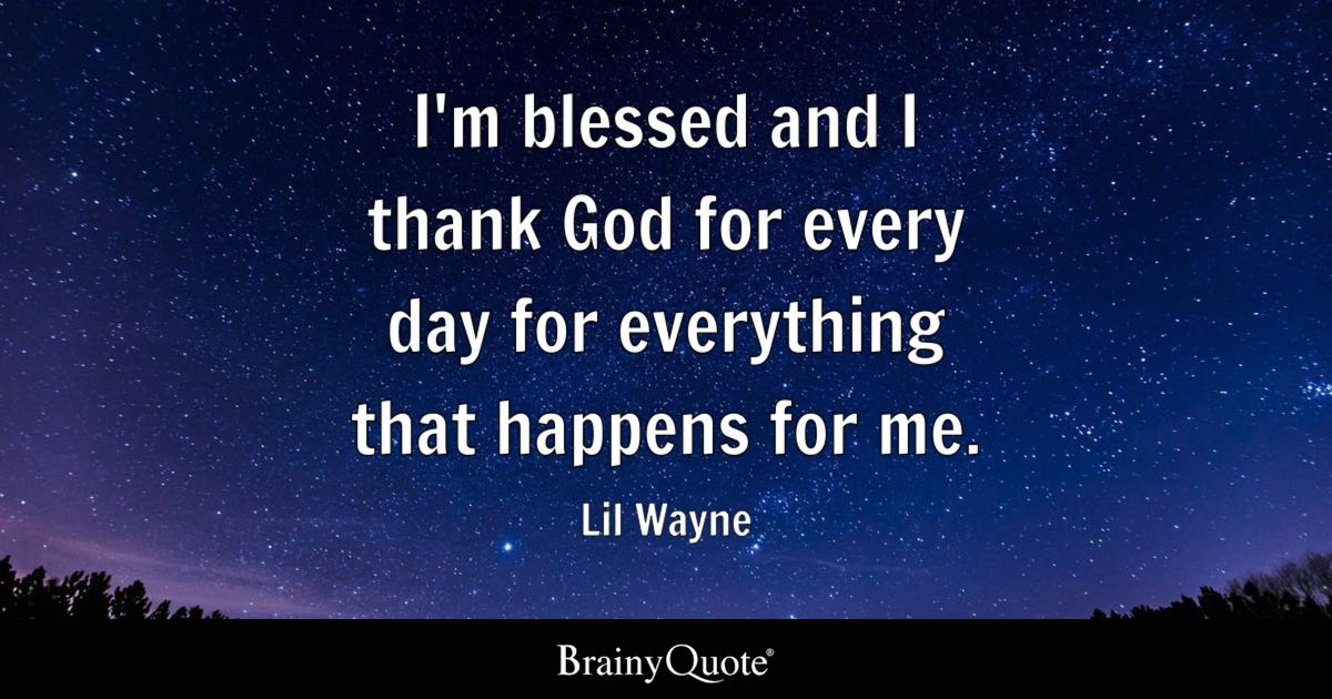 Lil Wayne Im Blessed And I Thank God For Every Day For