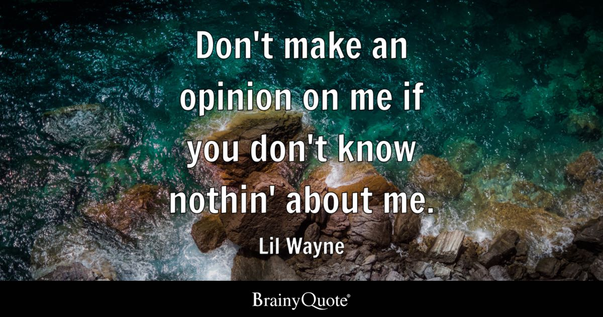 Lil Wayne Dont Make An Opinion On Me If You Dont Know