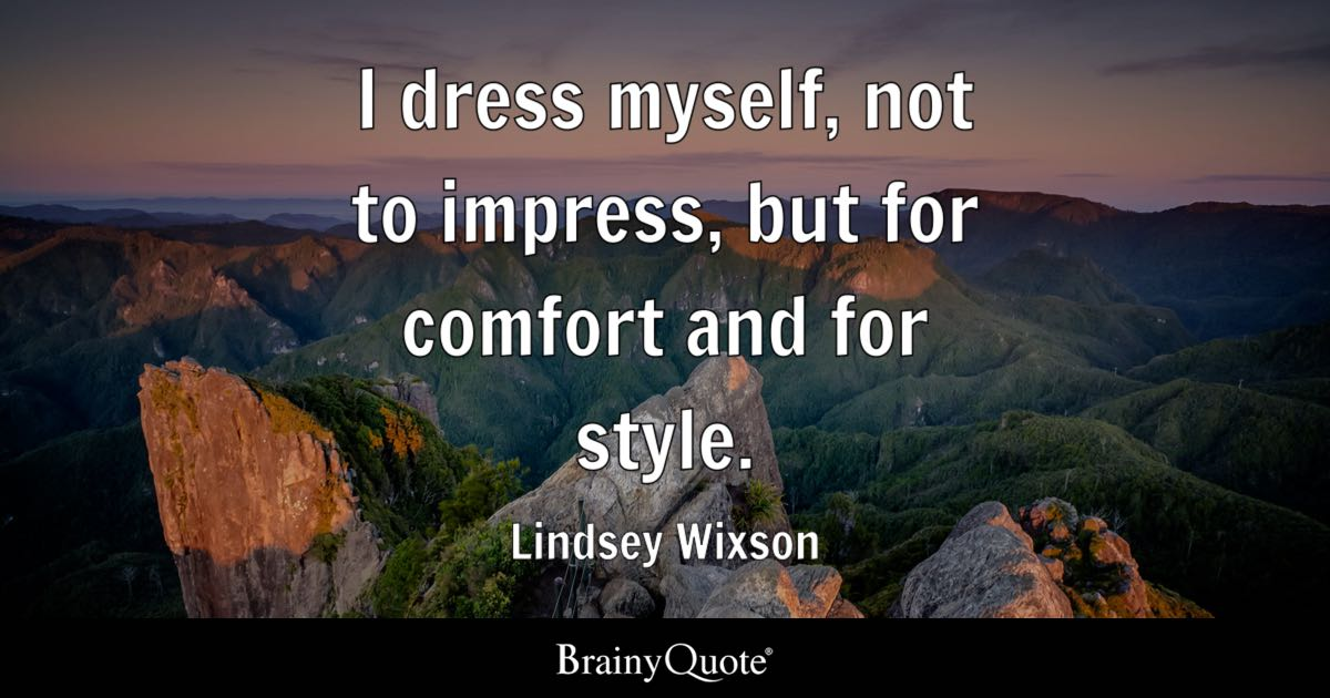 I Dress Myself Not To Impress But For Comfort And For Style Lindsey Wixson Brainyquote