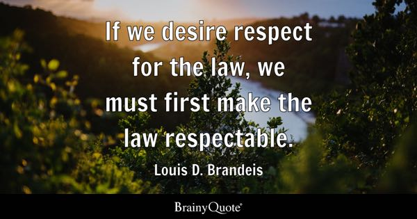 If We Desire Respect For The Law, We Must First Make The Law Respectable.