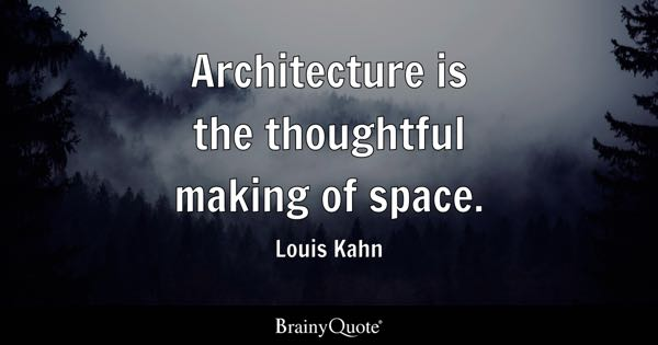 Image of: Goodbye Architecture Is The Thoughtful Making Of Space Louis Kahn Brainy Quote Thoughtful Quotes Brainyquote