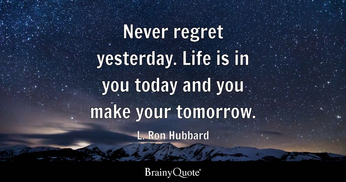 Quote For Today About Life Simple Never Regret Yesterdaylife Is In You Today And You Make Your
