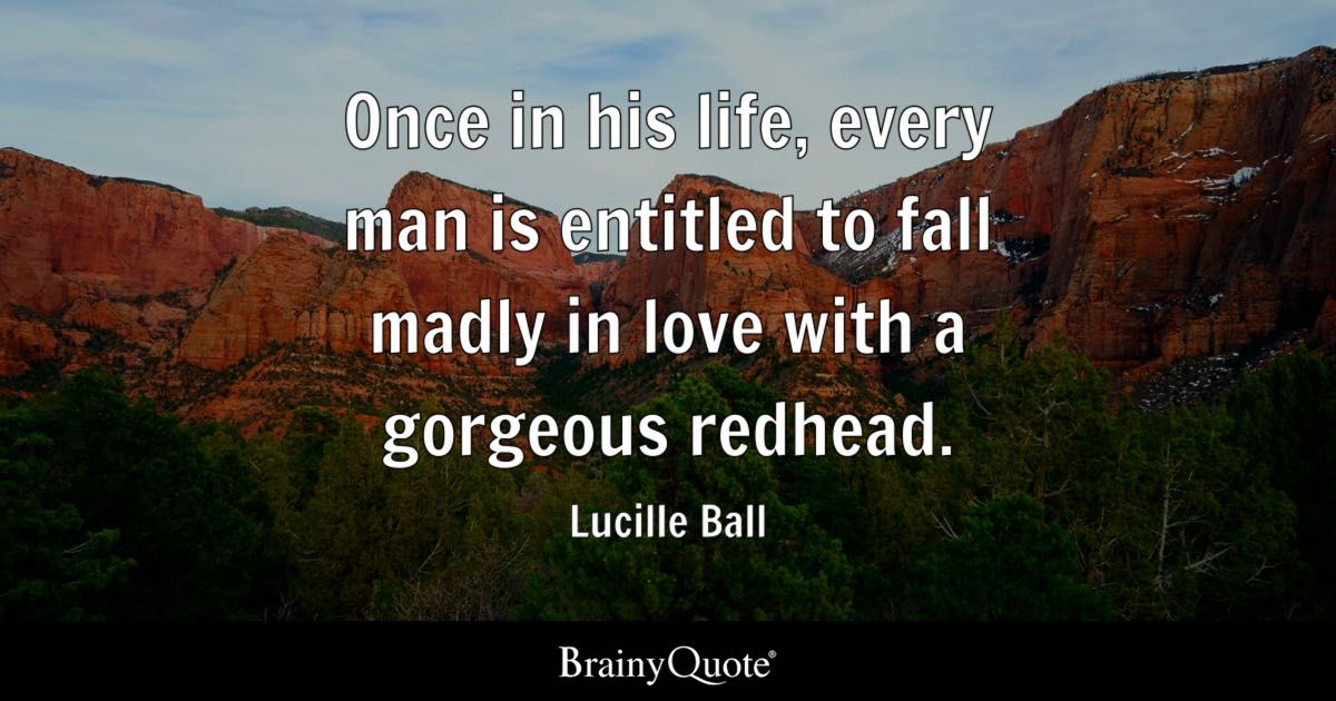 Lucille Ball Once In His Life Every Man Is Entitled To Fall