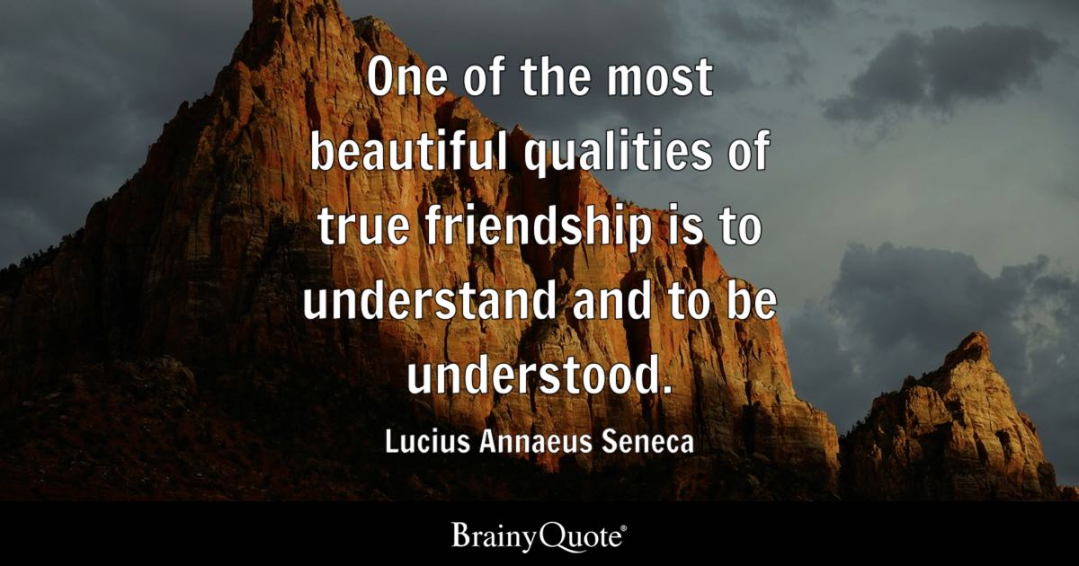 One Of The Most Beautiful Qualities Of True Friendship Is To Understand And  To Be Understood
