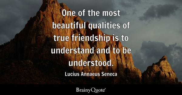 One Of The Most Beautiful Qualities True Friendship Is To Understand And Be Understood