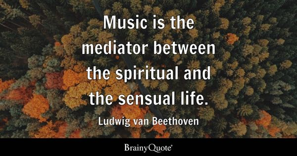 Music Is The Mediator Between The Spiritual And The Sensual Life.   Ludwig  Van Beethoven