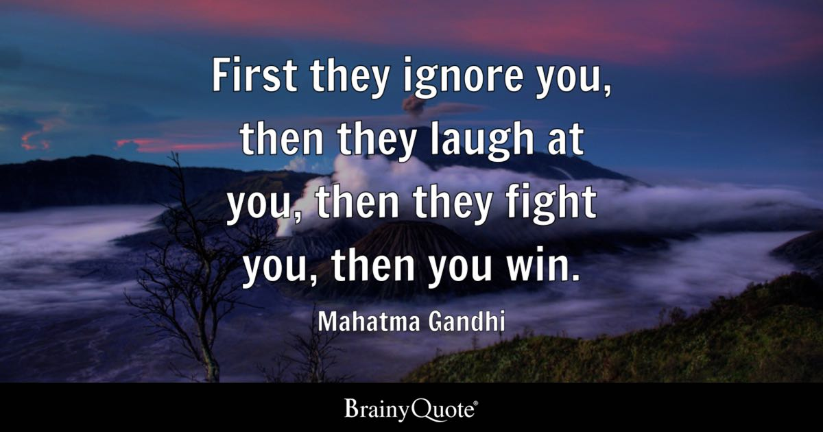 mahatma gandhi first they ignore you then they laugh at